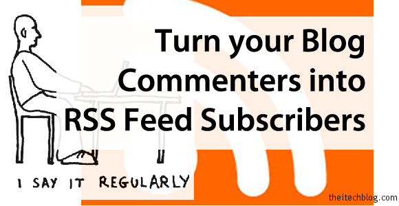Turn your Blog Commenters into RSS Feed Subscribers